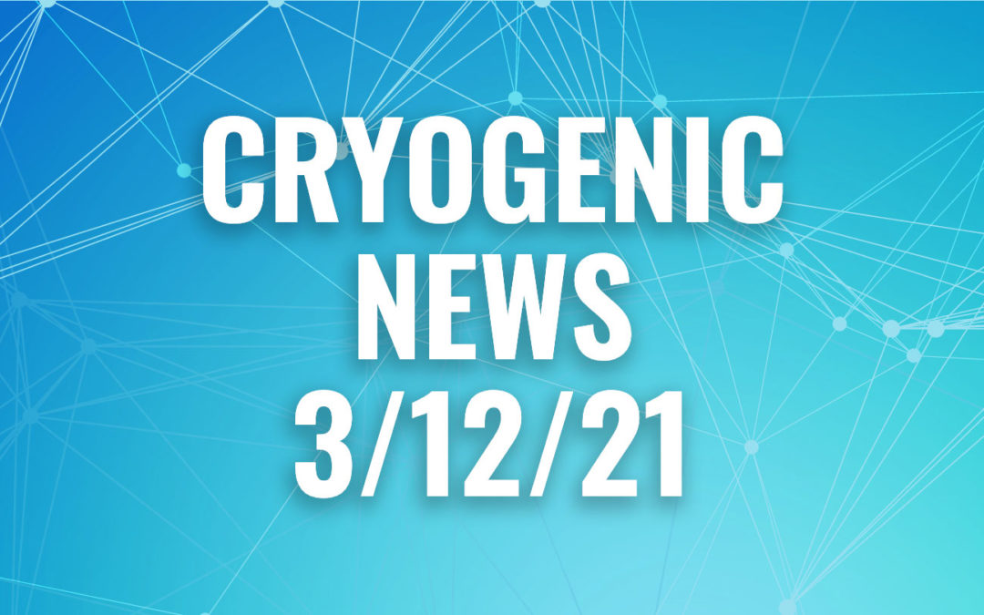 Cryogenic News of the Week March 12, 2021
