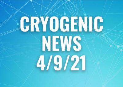 Cryogenic News 4/9/21