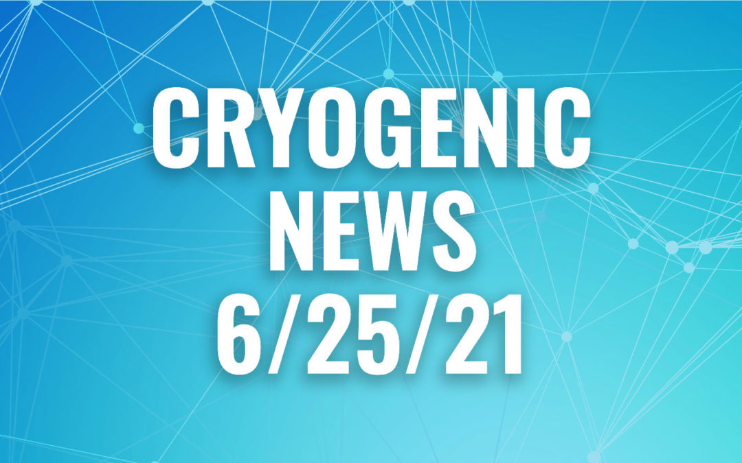 Cryogenic News of the Week June 25, 2021
